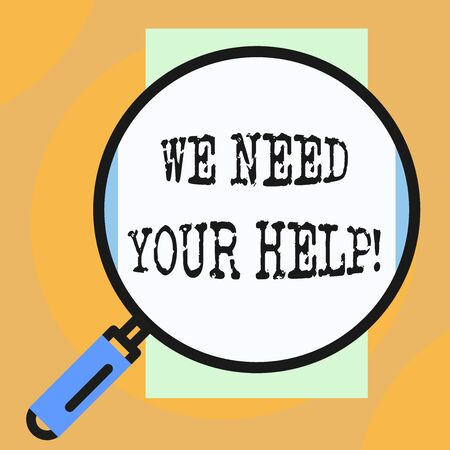 Conceptual hand writing showing We Need Your Help. Concept meaning asking someone to stand with you against difficulty Big magnifier glass looking towards vertical rectangle