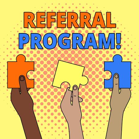 Conceptual hand writing showing Referral Program. Concept meaning internal recruitment method employed by organizations Three Colored Jigsaw Puzzle Pieces in Different People Hands Stock Photo
