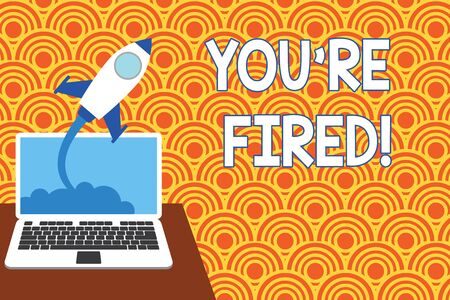Text sign showing You Re Fired. Business photo showcasing Used by boss indicate employee that he is discharged from job Successful rocket launching clouds out laptop background. Startup growing