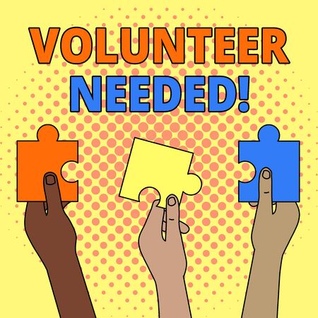 Conceptual hand writing showing Volunteer Needed. Concept meaning asking demonstrating to work for organization without being paid Three Colored Jigsaw Puzzle Pieces in Different People Hands Stock Photo