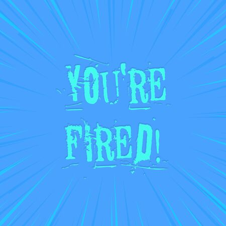 Text sign showing You Re Fired. Business photo showcasing Used by boss indicate employee that he is discharged from job photo of Light shines on the edges centre is not exposed any glow Stock Photo