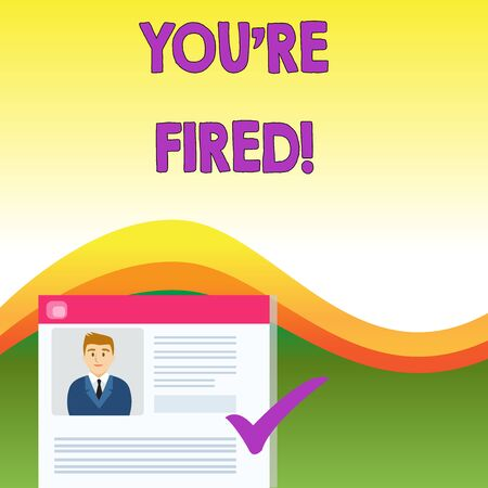 Text sign showing You Re Fired. Business photo text Used by boss indicate employee that he is discharged from job Curriculum Vitae Resume of Young Male Candidate Marked by Colored Checkmark Stock Photo