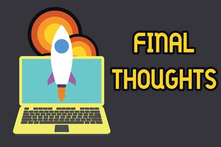 Text sign showing Final Thoughts. Business photo text the conclusion or last few sentences within your conclusion Launching rocket up laptop . Startup project. Developing goal objectives