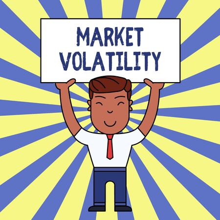 Handwriting text writing Market Volatility. Conceptual photo Underlying securities prices fluctuates Stability status Smiling Man Standing Holding Big Empty Placard Overhead with Both Hands
