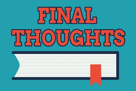 Text sign showing Final Thoughts. Business photo text the conclusion or last few sentences within your conclusion Side View of Closed Book on Table Desk with Red Bookmark Ribbon Isolated