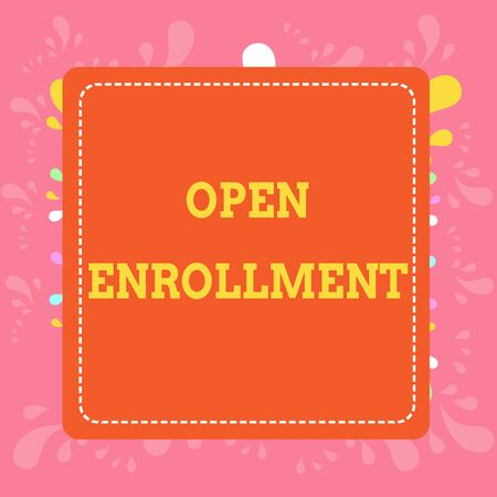 Writing note showing Open Enrollment. Business concept for The yearly period when showing can enroll an insurance Dashed Stipple Line Blank Square Colored Cutout Frame Bright Background
