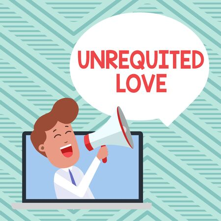Conceptual hand writing showing Unrequited Love. Concept meaning not openly reciprocated or understood as such by beloved Man Speaking Through Laptop into Loudhailer Bubble Announce