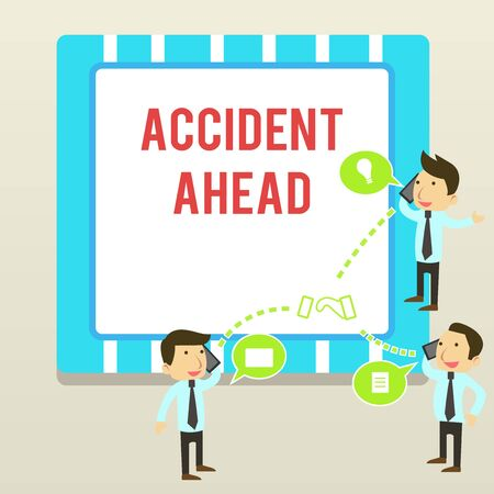 Word writing text Accident Ahead. Business photo showcasing Unfortunate event Be Prepared Detour Avoid tailgating Businessmen Coworkers Conference Call Conversation Discussion Mobile Phones