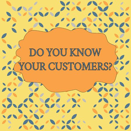 Text sign showing Do You Know Your Customers question. Business photo text asking to identify a customer s is nature Seamless Endless Infinite Summer Autumn Leaf Texture Multicolored Pattern