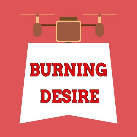 Writing note showing Burning Desire. Business concept for Extremely interested in something Wanted it very much Drone holding downwards banner. Geometrical abstract background design