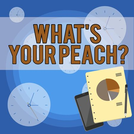 Handwriting text writing What S Your Peach question. Conceptual photo an exceptionally good demonstrating or thing Layout Smartphone Off Ballpoint Pen RingBound Notepad Business Pie Chart
