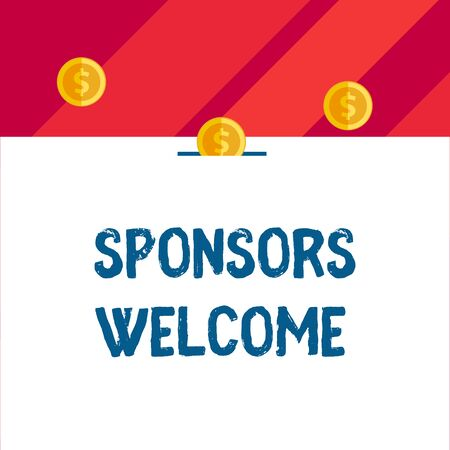 Writing note showing Sponsors Welcome. Business concept for announcing that you accept investing in your company Front view three penny coins icon one entering collecting box slot