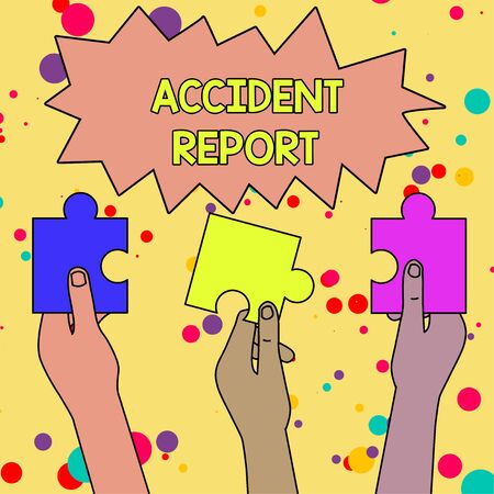 Text sign showing Accident Report. Business photo showcasing A form that is filled out record details of an unusual event Three Colored Empty Jigsaw Puzzle Pieces Held in Different People Hands