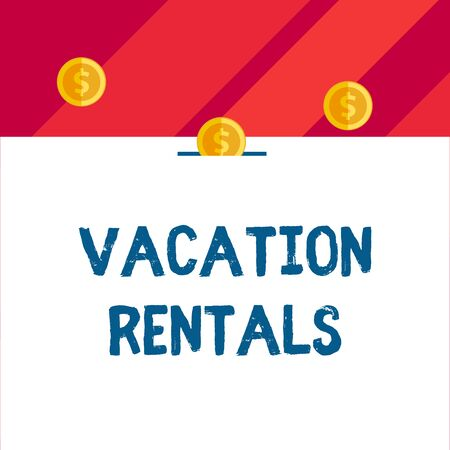 Writing note showing Vacation Rentals. Business concept for Renting out of apartment house condominium for a short stay Front view three penny coins icon one entering collecting box slot