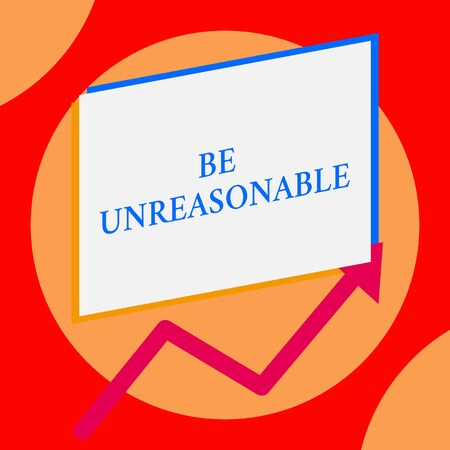 Writing note showing Be Unreasonable. Business concept for Behaving not in accordance with practical realities One blank rectangle above another arrow zigzag upwards increasing sale Stok Fotoğraf