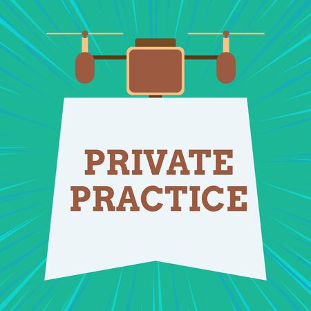 Text sign showing Private Practice. Business photo showcasing work of professional practitioner such as examining or lawyer Drone holding downwards banner. Geometrical abstract background design