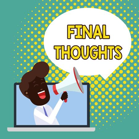 Text sign showing Final Thoughts. Business photo showcasing the conclusion or last few sentences within your conclusion Man Speaking Through Laptop into Loudhailer Blank Speech Bubble Announce