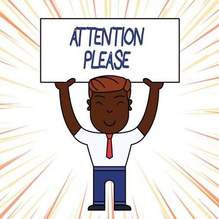 Conceptual hand writing showing Attention Please. Concept meaning Asking showing to focus their mental powers on you Smily Man Standing Holding Placard Overhead with Both Hands