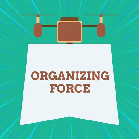 Text sign showing Organizing Force. Business photo showcasing being United powerful group to do certain actions Drone holding downwards banner. Geometrical abstract background design