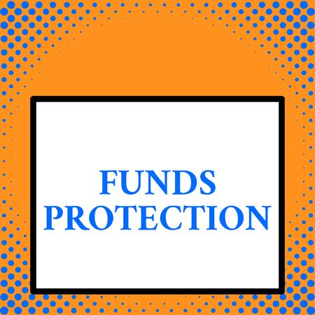 Writing note showing Funds Protection. Business concept for promises return portion initial investment to investor. Front close up view big blank rectangle abstract geometrical background