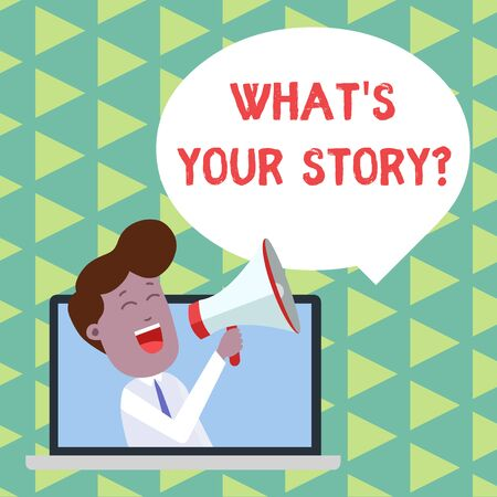 Word writing text What S Your Story question. Business photo showcasing analysisner of asking demonstrating about past life events Man Speaking Through Laptop into Loudhailer Blank Speech Bubble Announce