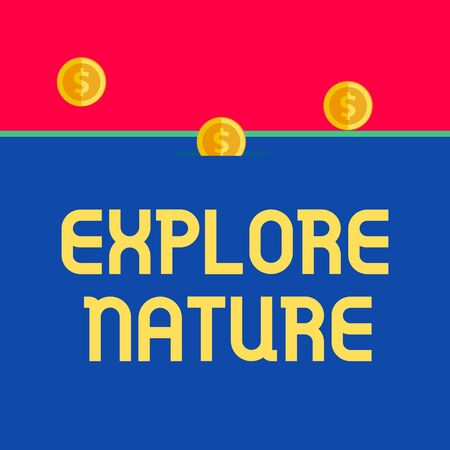 Word writing text Explore Nature. Business photo showcasing Discovering the countryside Enjoying the wildlife Travel Front view close up three penny coins icon one entering collecting box slot