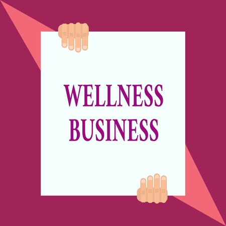 Conceptual hand writing showing Wellness Business. Concept meaning Professional venture focusing the health of mind and body Two hands hold one big white paper placed on top and bottom