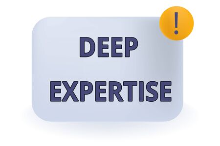 Conceptual hand writing showing Deep Expertise. Concept meaning Great skill or broad knowledge in a particular field or hobby Empty Rectangular Shape Text Box Exclamation Mark in Circle