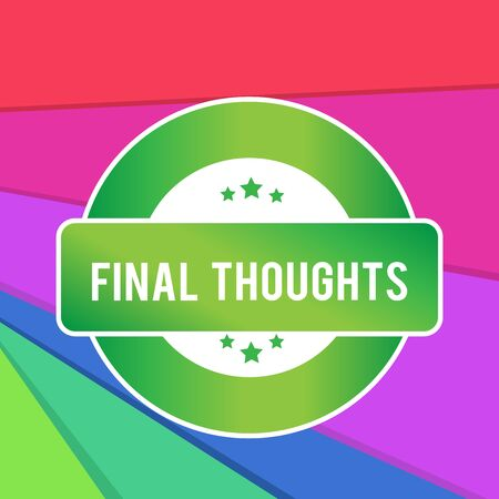 Text sign showing Final Thoughts. Business photo showcasing the conclusion or last few sentences within your conclusion Colored Round Shape Label Badge Stars Blank Rectangular Text Box Award
