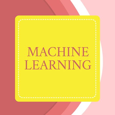 Word writing text Machine Learning. Business photo showcasing give computers the ability to be taught with data Dashed Stipple Line Blank Square Colored Cutout Frame Bright Background