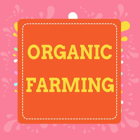 Writing note showing Organic Farming. Business concept for an integrated farming system that strives for sustainability Dashed Stipple Line Blank Square Colored Cutout Frame Bright Background Banco de Imagens