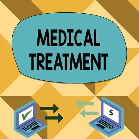 Text sign showing Medical Treatment. Business photo showcasing Management and care of a patient to combat disease Exchange Arrow Icons Between Two Laptop with Currency Sign and Check Icons