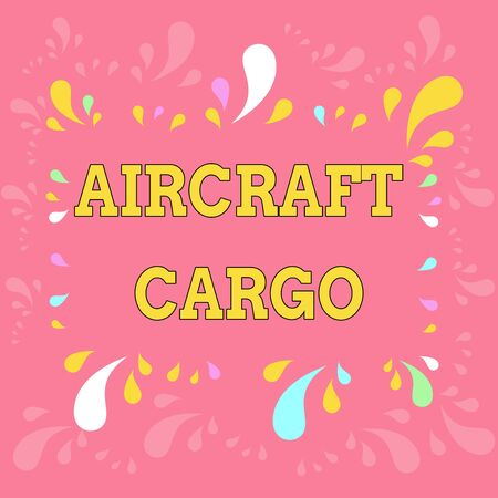 Word writing text Aircraft Cargo. Business photo showcasing Freight Carrier Airmail Transport goods through airplane Copy Space Frame with Different Sized Multicolored Splashes on Perimeter Standard-Bild - 124838776
