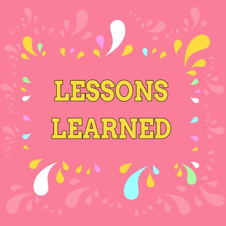 Word writing text Lessons Learned. Business photo showcasing information reflects positive and negative experiences Copy Space Frame with Different Sized Multicolored Splashes on Perimeter