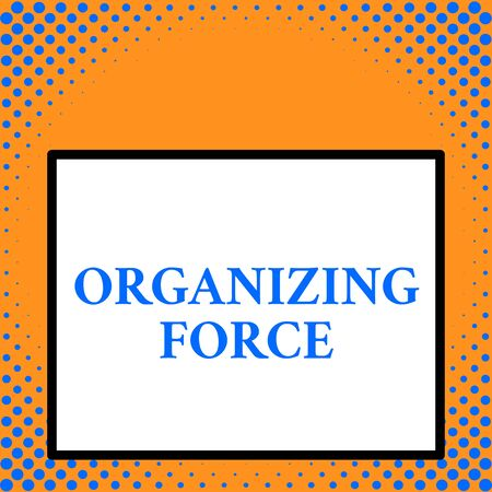 Writing note showing Organizing Force. Business concept for being United powerful group to do certain actions Front close up view big blank rectangle abstract geometrical background