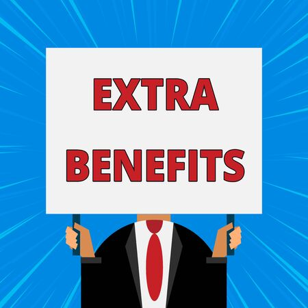 Handwriting text writing Extra Benefits. Conceptual photo Additional compensation Bonus Subsidies Incentives Allowances Just man chest dressed dark suit tie no face holding blank big rectangle