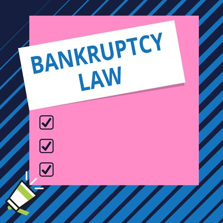 Conceptual hand writing showing Bankruptcy Law. Concept meaning Designed to help creditor in getting the asset of the debtor Speaking trumpet on bottom and paper on rectangle background