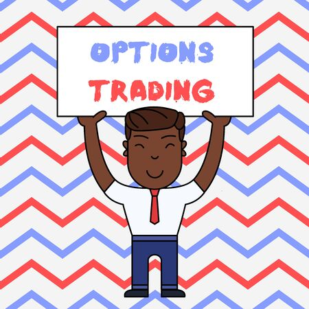 Text sign showing Options Trading. Business photo text Different options to make goods or services spread worldwide Smiling Man Standing Holding Big Empty Placard Overhead with Both Hands