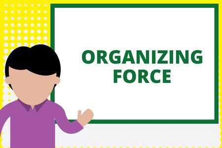 Text sign showing Organizing Force. Business photo text being United powerful group to do certain actions Young man standing in front whiteboard pointing to project. photo Art Reklamní fotografie