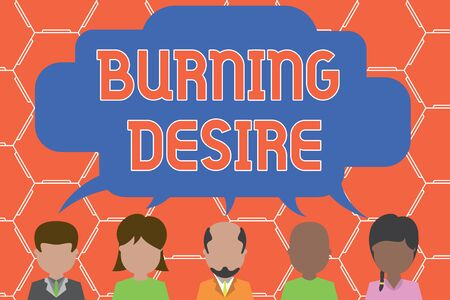 Writing note showing Burning Desire. Business concept for Extremely interested in something Wanted it very much Five different persons sharing speech bubble People talking