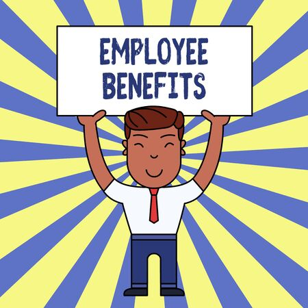Handwriting text writing Employee Benefits. Conceptual photo Indirect and noncash compensation paid to an employee Smiling Man Standing Holding Big Empty Placard Overhead with Both Hands