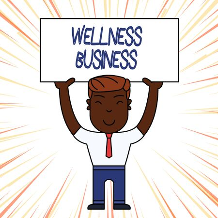 Conceptual hand writing showing Wellness Business. Concept meaning Professional venture focusing the health of mind and body Smily Man Standing Holding Placard Overhead with Both Hands