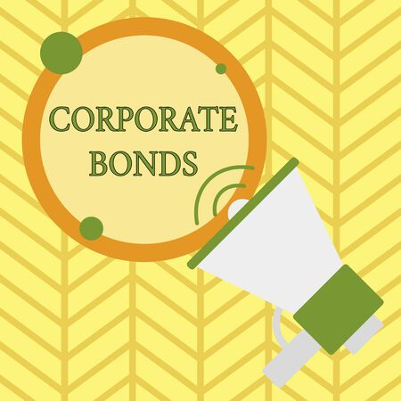 Handwriting text writing Corporate Bonds. Conceptual photo corporation to raise financing for variety of reasons SpeakingTrumpet Empty Round Stroked Speech Text Balloon Announcement