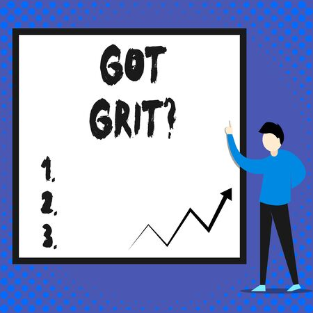 Writing note showing Got Grit Question. Business concept for A hardwork with perseverance towards the desired goal Man standing pointing up blank rectangle Geometric background