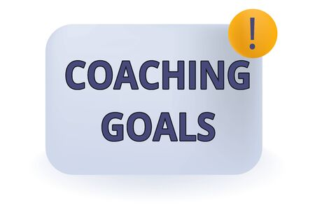 Conceptual hand writing showing Coaching Goals. Concept meaning Empowers individuals Encourages them to take responsibility Empty Rectangular Shape Text Box Exclamation Mark in Circle