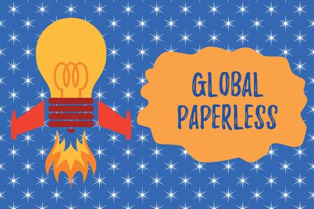 Writing note showing Global Paperless. Business concept for going for technology methods like email instead of paper Top view launching bulb rocket fire base Project Fuel idea