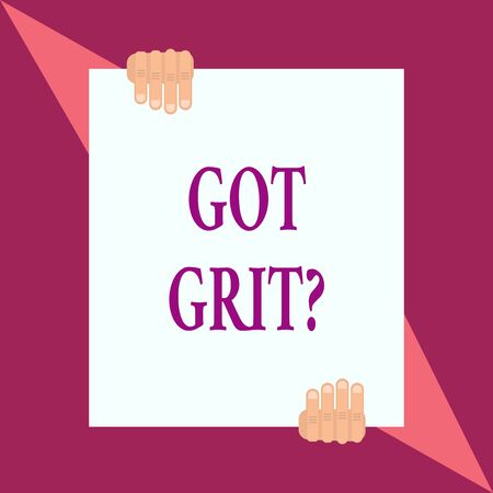 Conceptual hand writing showing Got Grit Question. Concept meaning A hardwork with perseverance towards the desired goal Two hands hold one big white paper placed on top and bottom