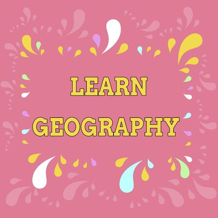 Word writing text Learn Geography. Business photo showcasing study of physical features of earth and its atmosphere Copy Space Frame with Different Sized Multicolored Splashes on Perimeter