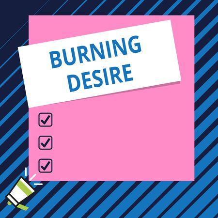 Conceptual hand writing showing Burning Desire. Concept meaning Extremely interested in something Wanted it very much Speaking trumpet on bottom and paper on rectangle background Imagens