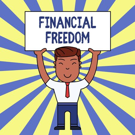 Handwriting text writing Financial Freedom. Conceptual photo Having money Free from worry when it comes to cash flow Smiling Man Standing Holding Big Empty Placard Overhead with Both Hands